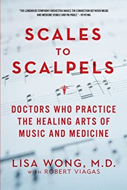 Scales to Scalpels - Doctors Who Practice the Healing Arts of Music and Medicine