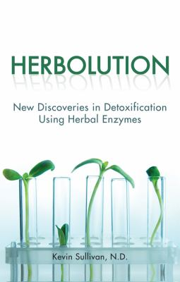 Herbolution: New Discoveries in Detoxification Using Herbal Enzymes 9781606049013