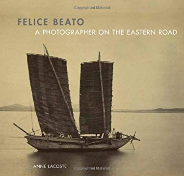 Felice Beato: A Photographer on the Eastern Road 9781606060353
