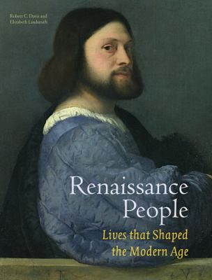 Renaissance People: Lives That Shaped the Modern Age 9781606060780