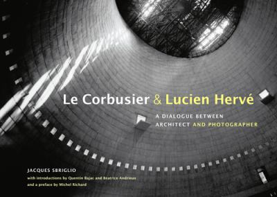 Le Corbusier & Lucien Herve: A Dialogue Between Architect and Photographer 9781606060889