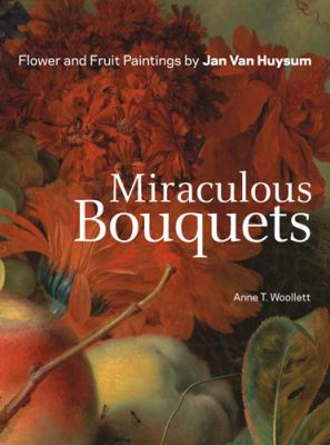 Miraculous Bouquets: Flower and Fruit Paintings 9781606060902