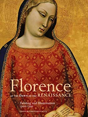 Florence at the Dawn of the Renaissance: Painting and Illumination, 1300-1350 9781606061268