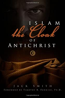 Islam: The Cloak of Antichrist 9781606151587