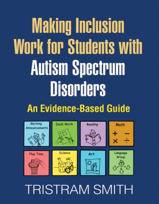 Making Inclusion Work for Students with Autism Spectrum Disorders: An Evidence-Based Guide 9781606239322