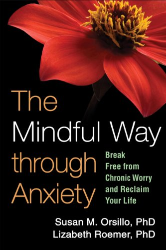 The Mindful Way Through Anxiety: Break Free from Chronic Worry and Reclaim Your Life 9781606239827