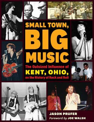 Small Town, Big Music: The Outsized Influence of Kent, Ohio, on the History of Rock and Roll