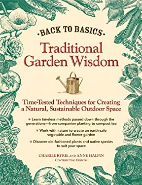 Back to Basics: Traditional Garden Wisdom: Time-Tested Techniques for Creating a Natural, Sustainable Outdoor Space 9781606520420