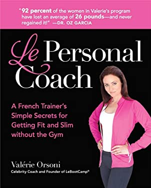 Le Personal Coach: A French Trainer's Simple Secrets for Getting Fit and Slim Without the Gym - Orsoni, Valerie