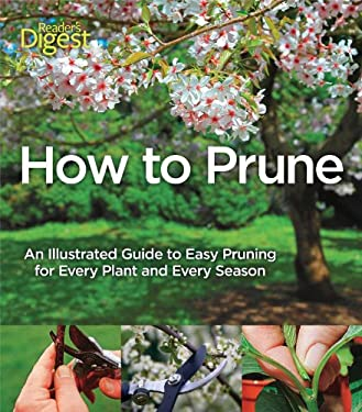 How to Prune: An Illustrated Guide to Easy Pruning for Every Plant and Every Season 9781606522035