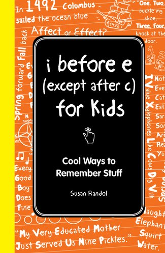 I Before E (Except After C): The Young Readers Edition: Cool Ways to Remember Stuff 9781606523483
