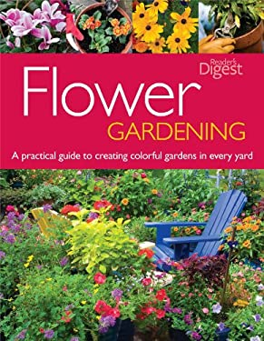 Flower Gardening: A Practical Guide to Creating Colorful Gardens in Every Yard 9781606523629