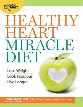 Healthy Heart Miracle Diet: Lose Weight, Look Fabulous, and Live Longer--With Delicious, Filling Food! 9781606524121