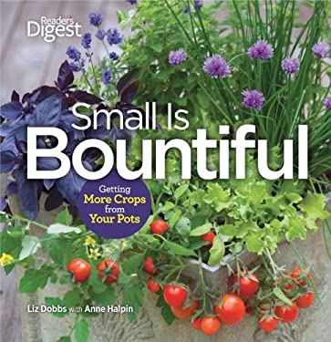 Small Is Bountiful: Getting More Crops from Your Pots 9781606524206