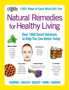 Natural Remedies for Healthy Living: Over 1000 Smart Solutions to Help You Live Better Today 9781606524220