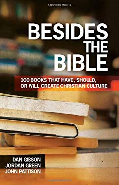 Besides the Bible: 100 Books That Have, Should, or Will Create Christian Culture 9781606570913