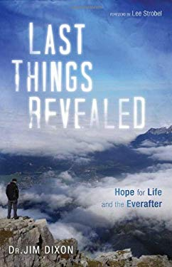 Last Things Revealed: Hope for Life and the Everafter 9781606571019