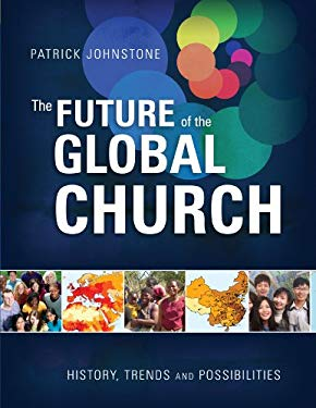 The Future of the Global Church: History, Trends, and Possibilities 9781606571323