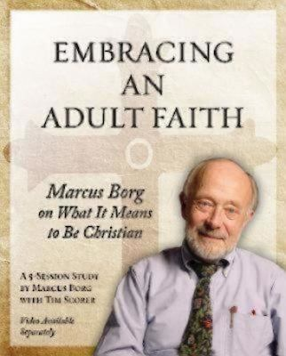 Embracing an Adult Faith: Marcus Borg on What It Means to Be Christian: A 5-Session Study 9781606740583