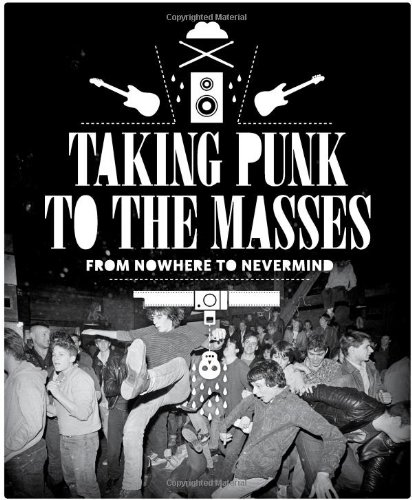 Taking Punk to the Masses: From Nowhere to Nevermind [With DVD] 9781606994337