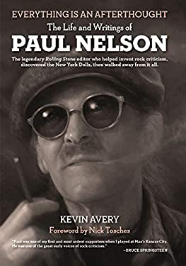 Everything Is an Afterthought: The Life and Writings of Paul Nelson 9781606994757