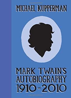 Mark Twain's Autobiography 1910-2010 9781606994917