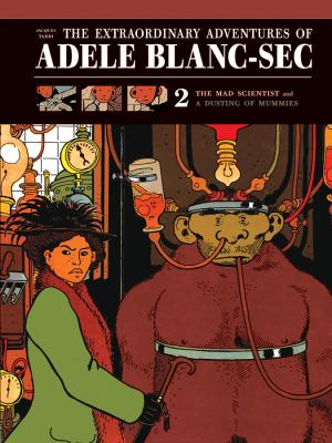 The Extraordinary Adventures of Adele Blanc-SEC: The Mad Scientist / Mummies on Parade 9781606994931
