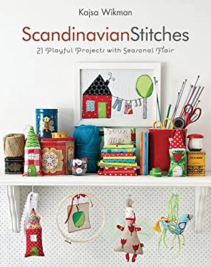 Scandinavian Stitches: 21 Playful Projects with Seasonal Flair 9781607050070
