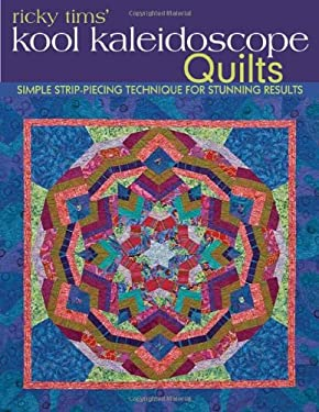 Ricky Tims' Kool Kaleidoscope Quilts: Simple Strip-Piecing Technique for Stunning Results 9781607050803