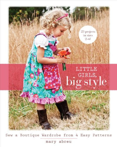 Little Girls, Big Style: Sew a Boutique Wardrobe from 4 Easy Patterns 9781607051886