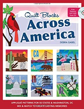 Quilt Blocks Across America: Applique Patterns for 50 States & Washington, DC: Mix & Match to Create Lasting Memories [With CDROM] 9781607053491