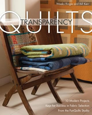 Transparency Quilts: 10 Modern Projects: Keys for Success in Fabric Selection: From the Funquilts Studio 9781607053545