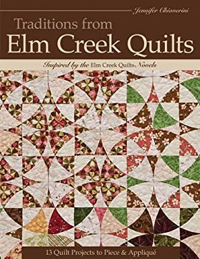 Traditions from ELM Creek Quilts: 13 Quilts Projects to Piece and Applique 9781607054023