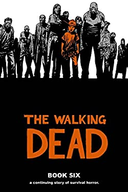 The Walking Dead, Book Six 9781607063278
