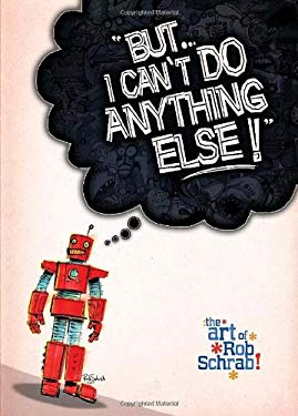 But... I Can't Do Anything Else!: The Art of Rob Schrab 9781607063629