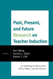 Past, Present, and Future Research on Teacher Induction: An Anthology for Researchers, Policy Makers, and Practitioners 10189137