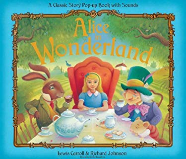 Alice in Wonderland: A Classic Story Pop-Up Book with Sounds 9781607101246