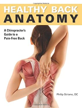 Healthy Back Anatomy: A Chiropractor's Guide to a Pain-Free Back [With Poster] 9781607102069