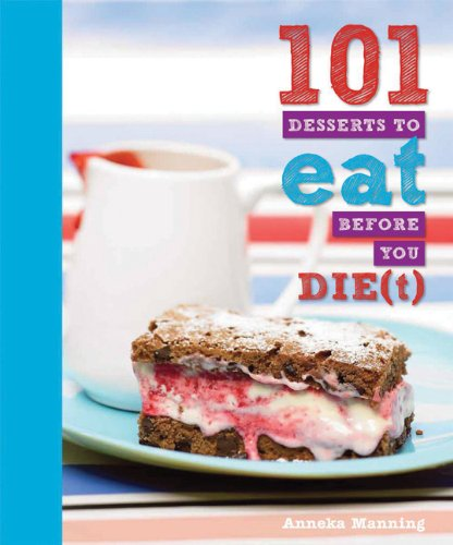101 Desserts to Eat Before You Die(t) 9781607102144