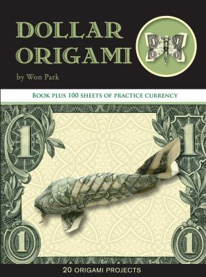 Dollar Origami: 10 Origami Projects Including the Amazing Koi Fish [With 100 Sheets] 9781607102816