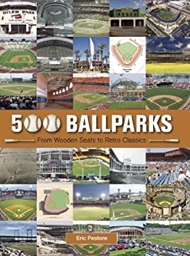 500 Ballparks: From Wooden Seats to Retro Classics 9781607102939
