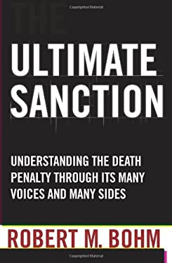 Ultimate Sanction: Understanding the Death Penalty Through Its Many Voices and Many Sides 9781607140580