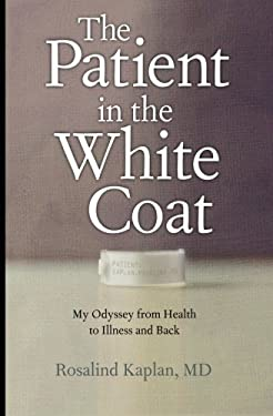 The Patient in the White Coat: My Odyssey from Health to Illness and Back 9781607146940