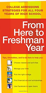 From Here to Freshman Year: College Admissions Strategies for All Four Years of High School 9781607147015
