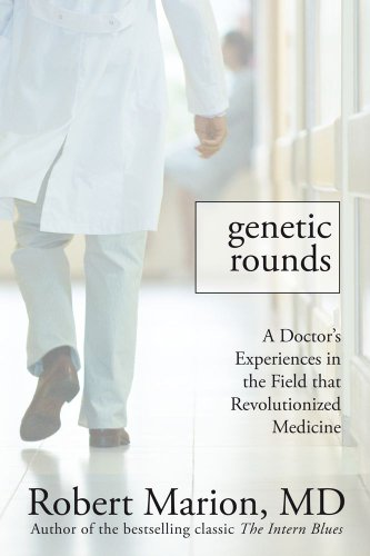 Genetic Rounds: A Doctor's Encounters in the Field That Revolutionized Medicine 9781607147169