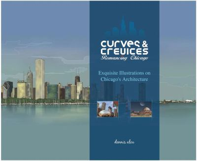 Curves & Crevices: Romancing Chicago: Exquisite Illustrations on Chicago's Architecture 9781607251279