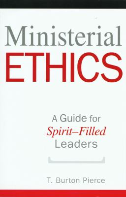 Ministerial Ethics: A Guide for Spirit-Filled Leaders 9781607310389