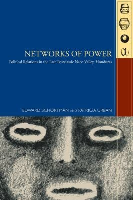 Networks of Power: Political Relations in the Late Postclassic Naco Valley, Honduras 9781607320623