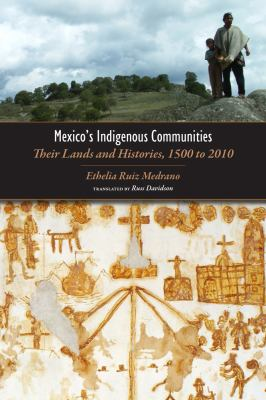 Mexico's Indigenous Communities: Their Lands and Histories, 1500-2010 9781607321330