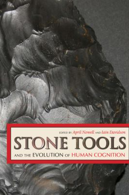 Stone Tools and the Evolution of Human Cognition 9781607321354